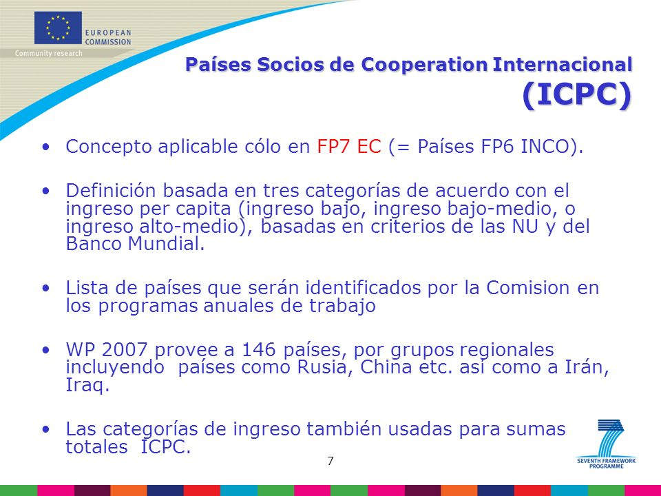 7 Países Socios de Cooperation Internacional (ICPC) Concepto aplicable cólo en FP7 EC (= Países FP6 INCO).