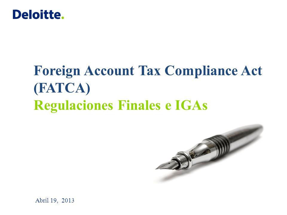 Abril 19, 2013 Foreign Account Tax Compliance Act (FATCA) Regulaciones Finales e IGAs