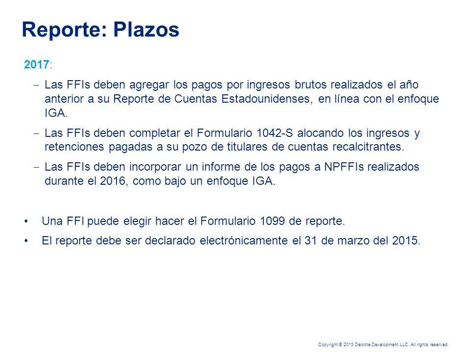 Copyright © 2013 Deloitte Development LLC. All rights reserved. El reporte está dividido en fases graduales entre el 2015 y el 2017 2015: –Las FFIs de