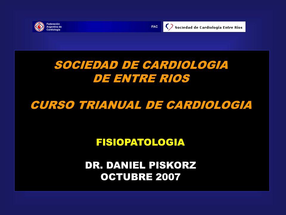 SOCIEDAD DE CARDIOLOGIA DE ENTRE RIOS CURSO TRIANUAL DE CARDIOLOGIA FISIOPATOLOGIA DR. DANIEL PISKORZ OCTUBRE 2007
