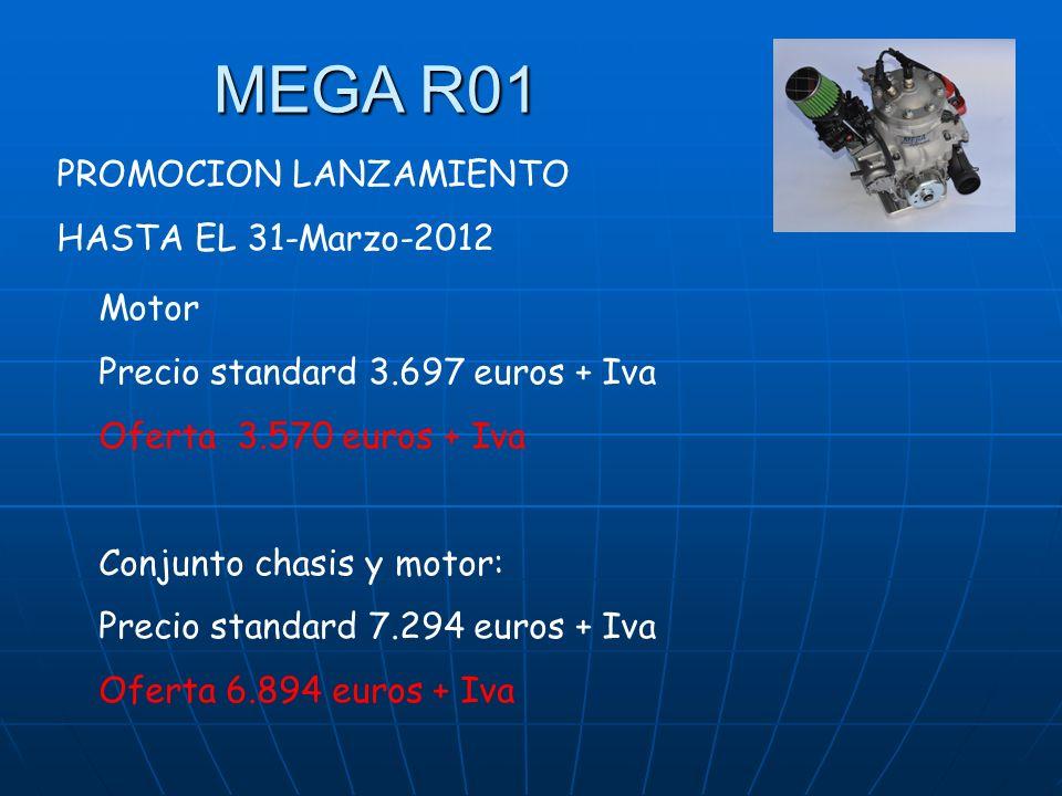 MEGA R01 Motor Precio standard 3.697 euros + Iva Oferta 3.570 euros + Iva Conjunto chasis y motor: Precio standard 7.294 euros + Iva Oferta 6.894 euros + Iva PROMOCION LANZAMIENTO HASTA EL 31-Marzo-2012