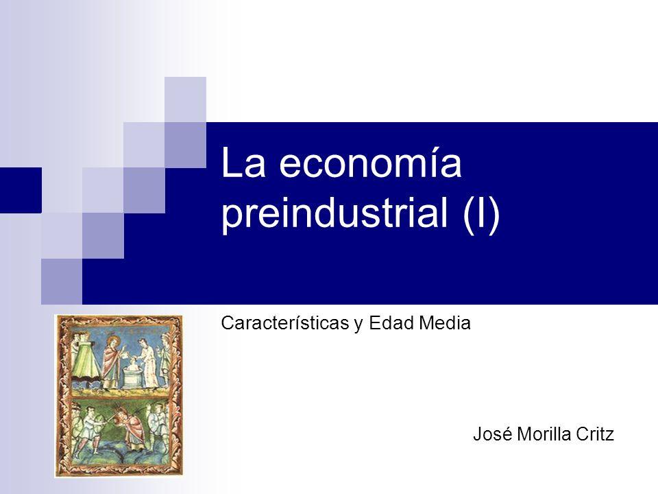 La economía preindustrial (I) Características y Edad Media José Morilla Critz