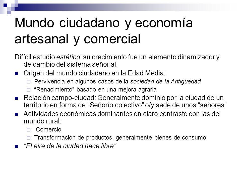 Mundo ciudadano y economía artesanal y comercial Difícil estudio estático: su crecimiento fue un elemento dinamizador y de cambio del sistema señorial