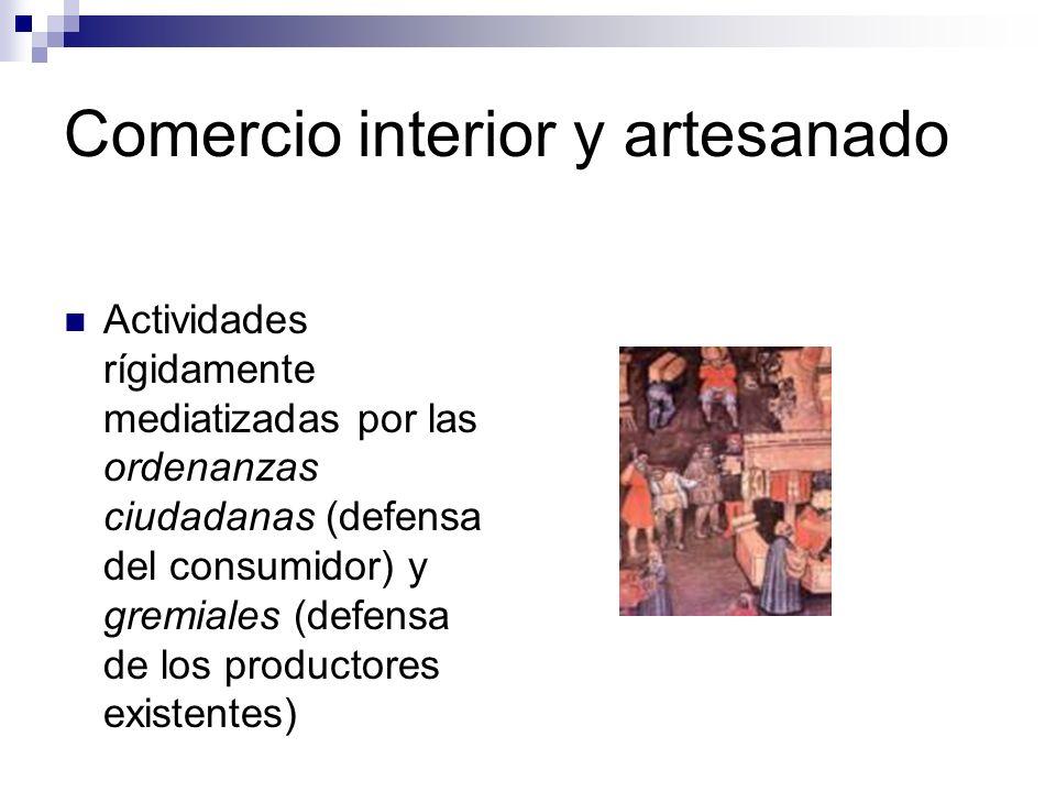 Comercio interior y artesanado Actividades rígidamente mediatizadas por las ordenanzas ciudadanas (defensa del consumidor) y gremiales (defensa de los