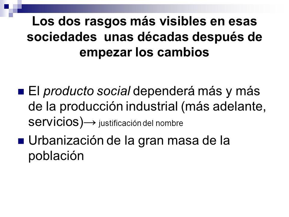 Los dos rasgos más visibles en esas sociedades unas décadas después de empezar los cambios El producto social dependerá más y más de la producción ind
