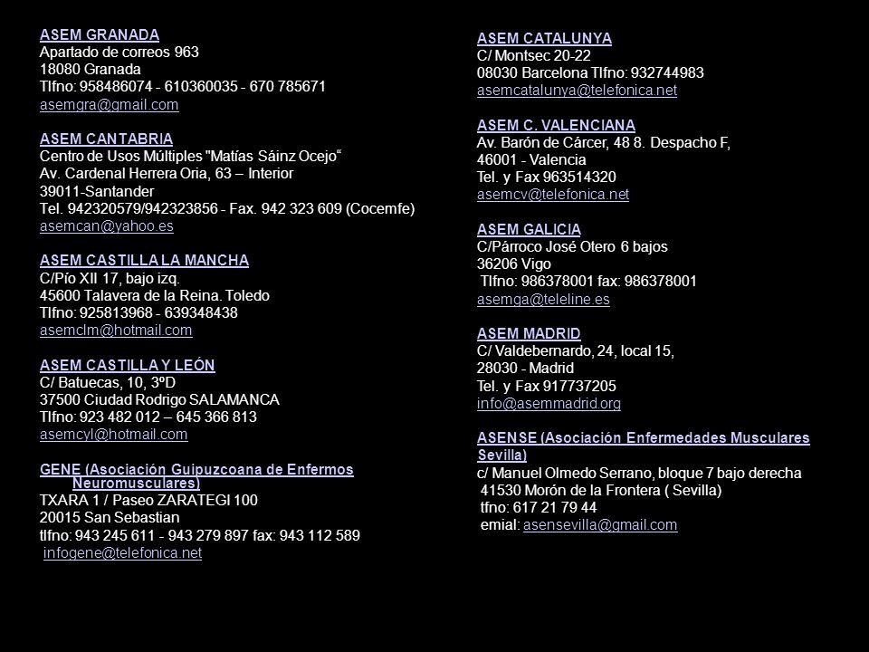Y estamos en diferentes Comunidades Autónomas ASEM ARAGÓN Paseo María Agustín 26 50004 Zaragoza Tlfno: 976 28 22 42 Fax: 976 28 35 13 asem@asemaragon.com AFENMVA (asociación de familiares y Enfermos Neuromusculares de Valencia) Avd.
