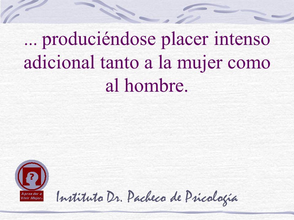 Instituto Dr. Pacheco de Psicología... produciéndose placer intenso adicional tanto a la mujer como al hombre.