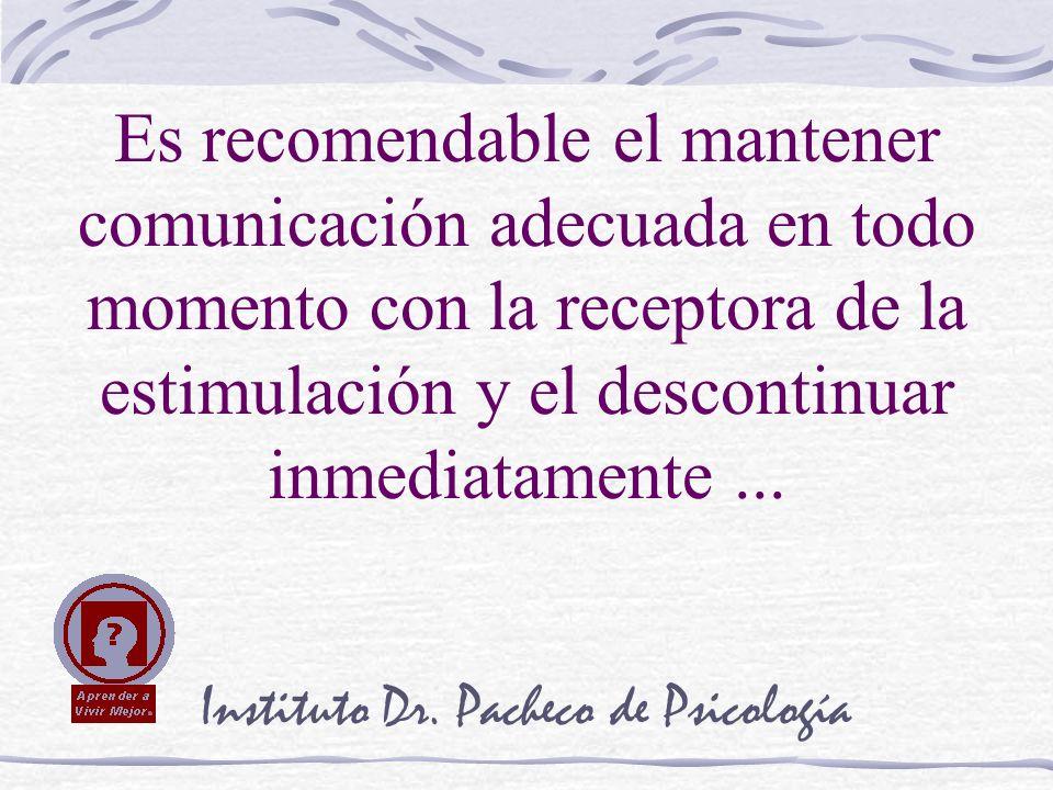 Instituto Dr. Pacheco de Psicología Es recomendable el mantener comunicación adecuada en todo momento con la receptora de la estimulación y el descont