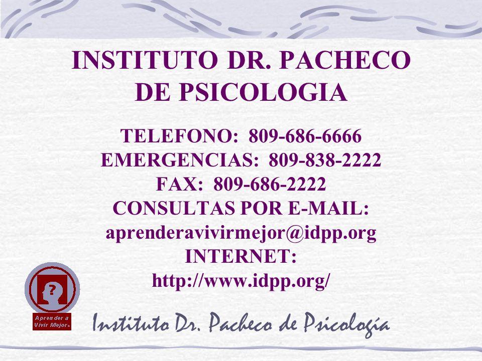Instituto Dr. Pacheco de Psicología INSTITUTO DR. PACHECO DE PSICOLOGIA TELEFONO: 809-686-6666 EMERGENCIAS: 809-838-2222 FAX: 809-686-2222 CONSULTAS P