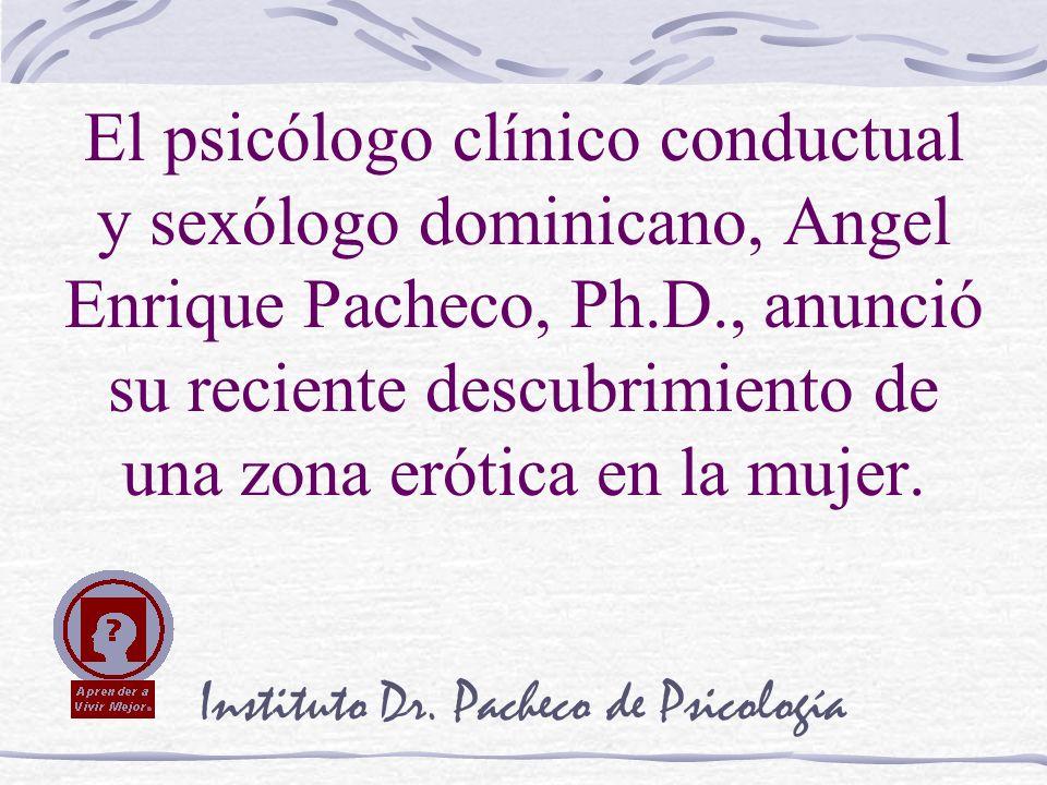 Instituto Dr. Pacheco de Psicología El psicólogo clínico conductual y sexólogo dominicano, Angel Enrique Pacheco, Ph.D., anunció su reciente descubrim