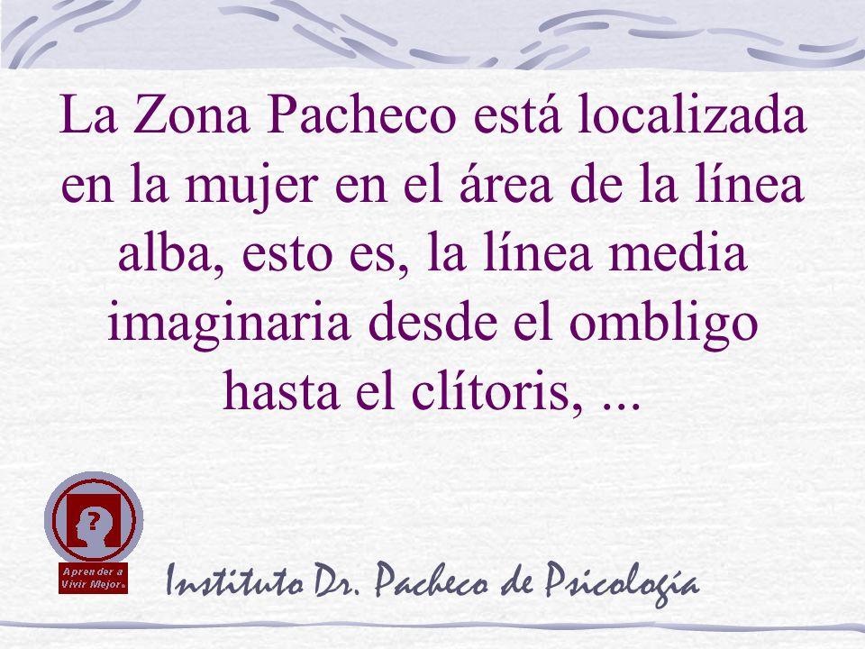 Instituto Dr. Pacheco de Psicología La Zona Pacheco está localizada en la mujer en el área de la línea alba, esto es, la línea media imaginaria desde