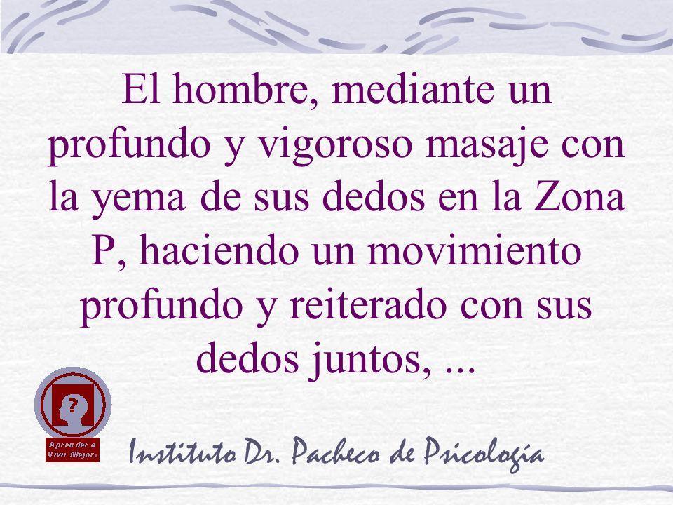 Instituto Dr. Pacheco de Psicología El hombre, mediante un profundo y vigoroso masaje con la yema de sus dedos en la Zona P, haciendo un movimiento pr