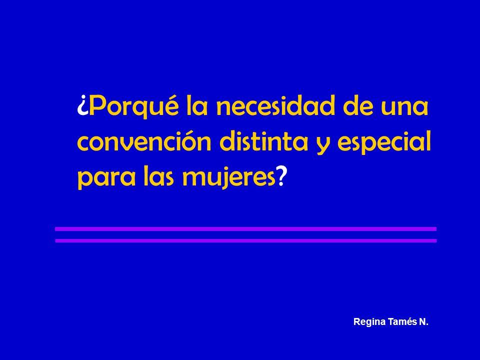 ¿Porqué la necesidad de una convención distinta y especial para las mujeres? Regina Tamés N.