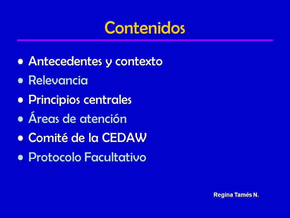 Contenidos Antecedentes y contexto Relevancia Principios centrales Áreas de atención Comité de la CEDAW Protocolo Facultativo Regina Tamés N.