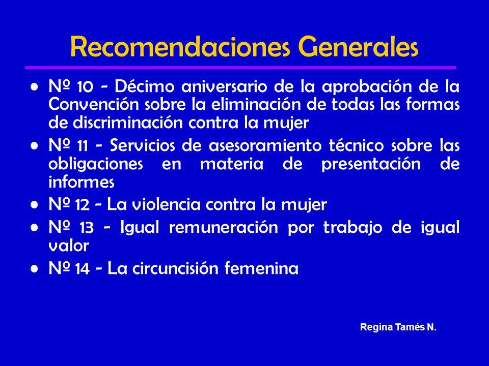 Recomendaciones Generales Nº 10 - Décimo aniversario de la aprobación de la Convención sobre la eliminación de todas las formas de discriminación contra la mujer Nº 11 - Servicios de asesoramiento técnico sobre las obligaciones en materia de presentación de informes Nº 12 - La violencia contra la mujer Nº 13 - Igual remuneración por trabajo de igual valor Nº 14 - La circuncisión femenina Regina Tamés N.