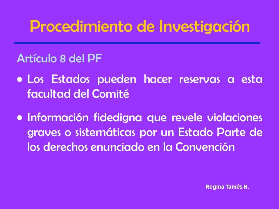 Procedimiento de Investigación Artículo 8 del PF Los Estados pueden hacer reservas a esta facultad del Comité Información fidedigna que revele violaciones graves o sistemáticas por un Estado Parte de los derechos enunciado en la Convención Regina Tamés N.
