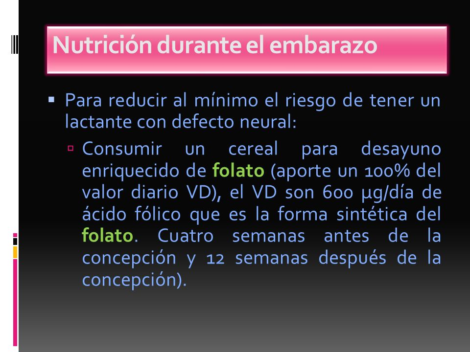 Para reducir al mínimo el riesgo de tener un lactante con defecto neural: Consumir un cereal para desayuno enriquecido de folato (aporte un 100% del v