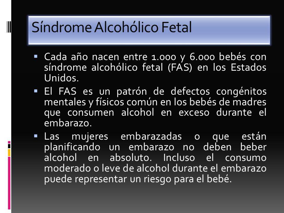 Síndrome Alcohólico Fetal Cada año nacen entre 1.000 y 6.000 bebés con síndrome alcohólico fetal (FAS) en los Estados Unidos. El FAS es un patrón de d