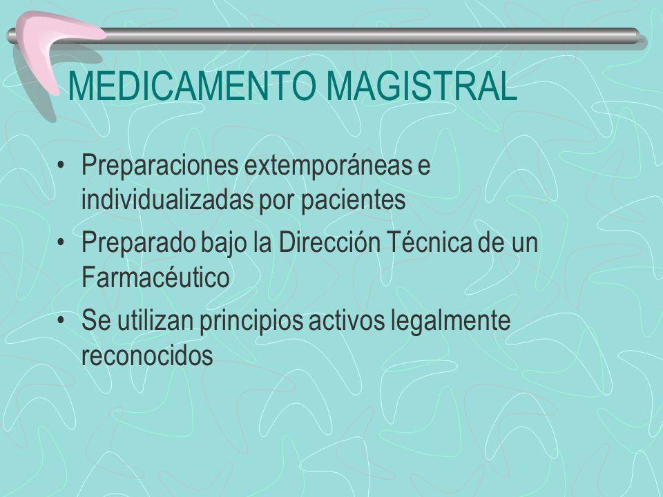 MEDICAMENTO MAGISTRAL Fórmula Magistral: Definición Ley del medicamento España Medicamento destinado a un paciente individualizado, preparado por el farmacéutico o bajo su dirección, para cumplimentar expresamente una prescripción facultativa detallada de las sustancias medicinales que incluye, según normas técnicas y científicas del arte farmacéutico, dispensado en su farmacia o servicio farmacéutico, con la debida información al usuario.......