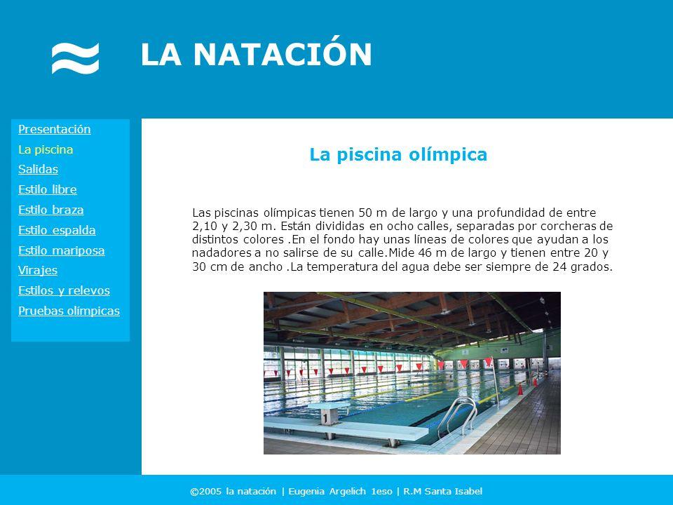 ©2005 la natación | Eugenia Argelich 1eso | R.M Santa Isabel LA NATACIÓN Las piscinas olímpicas tienen 50 m de largo y una profundidad de entre 2,10 y
