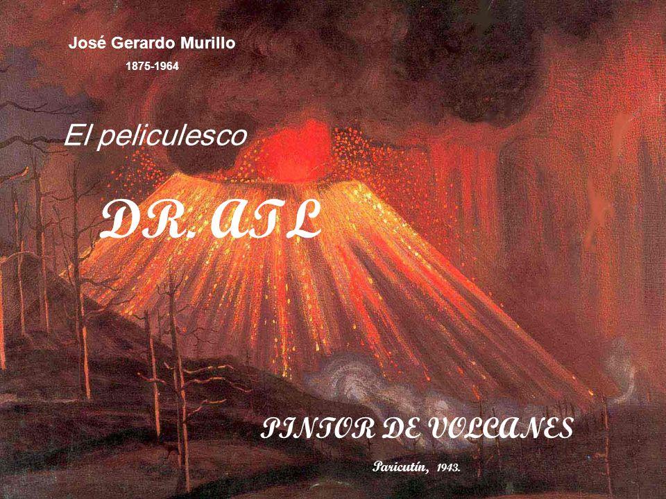 José Gerardo Murillo 1875-1964 DR. ATL PINTOR DE VOLCANES El peliculesco Paricutín, 1943.