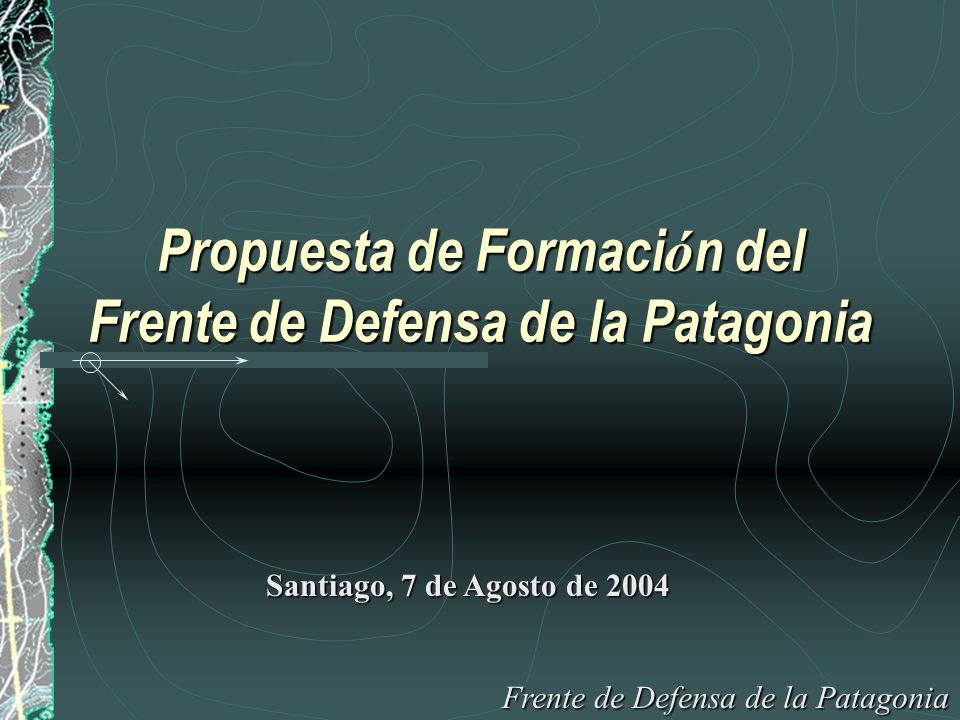 Propuesta de Formaci ó n del Frente de Defensa de la Patagonia Areas de trabajo: Definiciones Generales de Políticas de Estado: Solicitar y favorecer estudios paralelos.