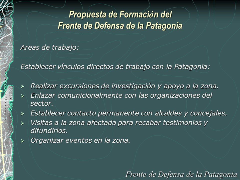 Propuesta de Formaci ó n del Frente de Defensa de la Patagonia Areas de trabajo: Establecer vínculos directos de trabajo con la Patagonia: Realizar excursiones de investigación y apoyo a la zona.