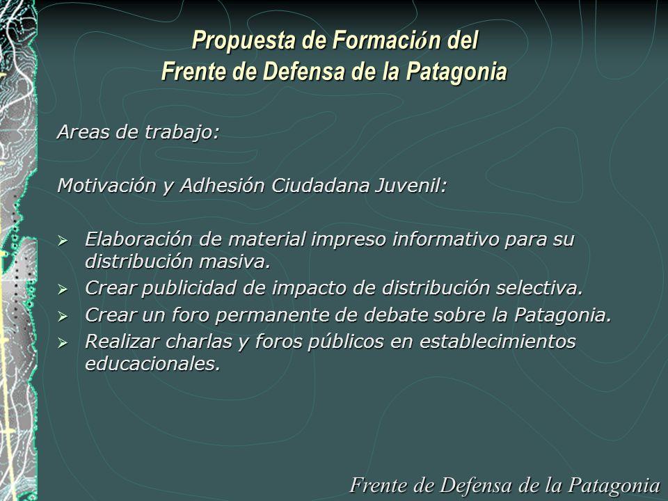 Propuesta de Formaci ó n del Frente de Defensa de la Patagonia Areas de trabajo: Motivación y Adhesión Ciudadana Juvenil: Elaboración de material impreso informativo para su distribución masiva.