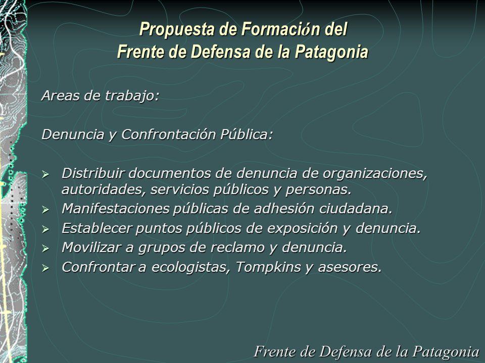 Propuesta de Formaci ó n del Frente de Defensa de la Patagonia Areas de trabajo: Denuncia y Confrontación Pública: Distribuir documentos de denuncia de organizaciones, autoridades, servicios públicos y personas.