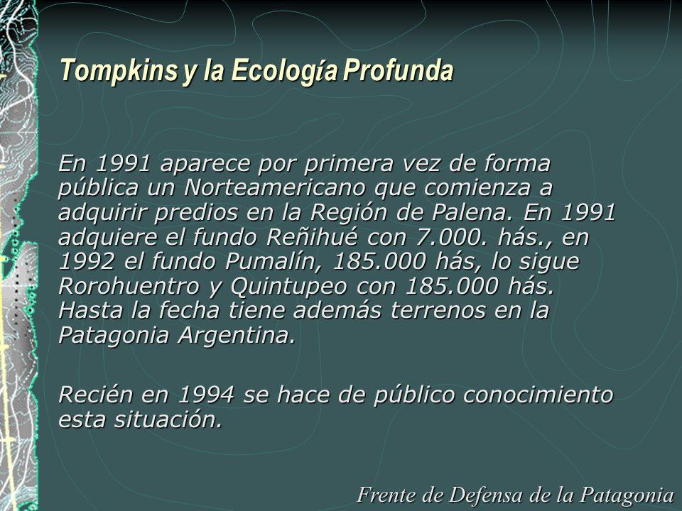 Tompkins y la Ecolog í a Profunda En 1991 aparece por primera vez de forma pública un Norteamericano que comienza a adquirir predios en la Región de Palena.