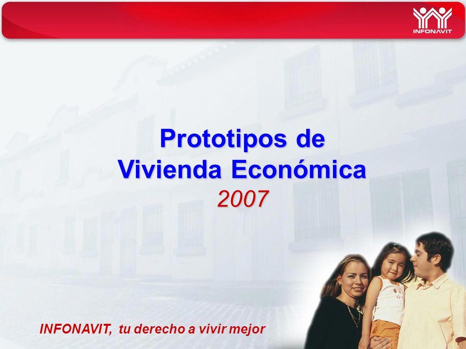 INFONAVIT, tu derecho a vivir mejor Prototipos de Vivienda Económica 2007