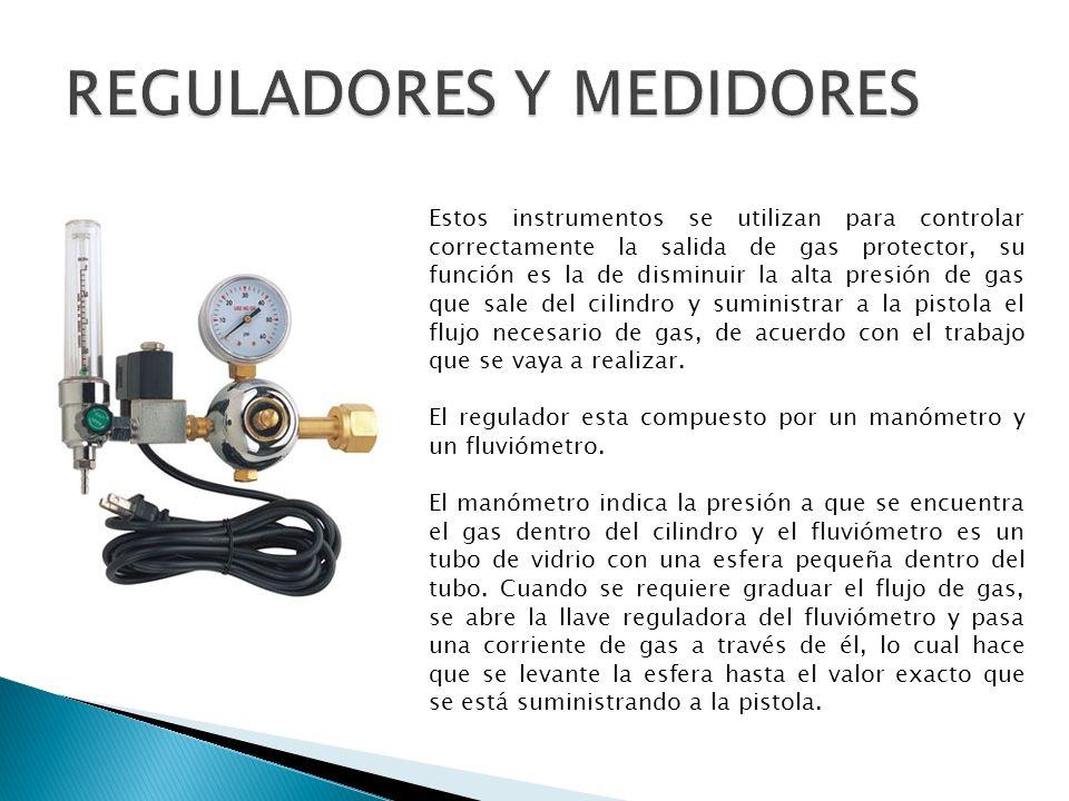 Estos instrumentos se utilizan para controlar correctamente la salida de gas protector, su función es la de disminuir la alta presión de gas que sale
