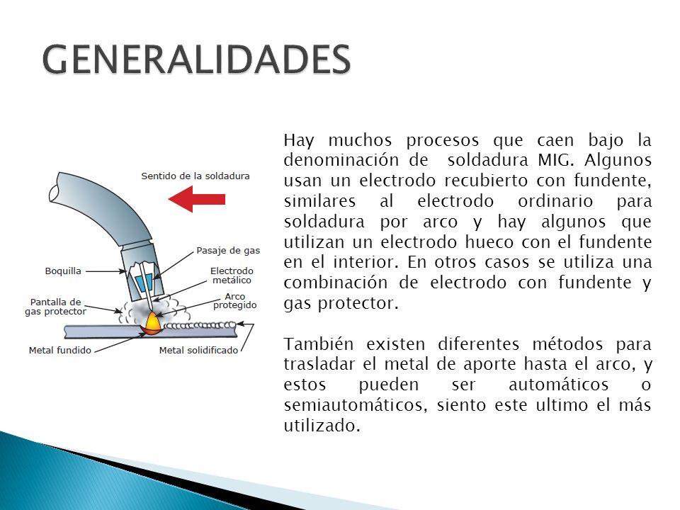 Hay muchos procesos que caen bajo la denominación de soldadura MIG. Algunos usan un electrodo recubierto con fundente, similares al electrodo ordinari