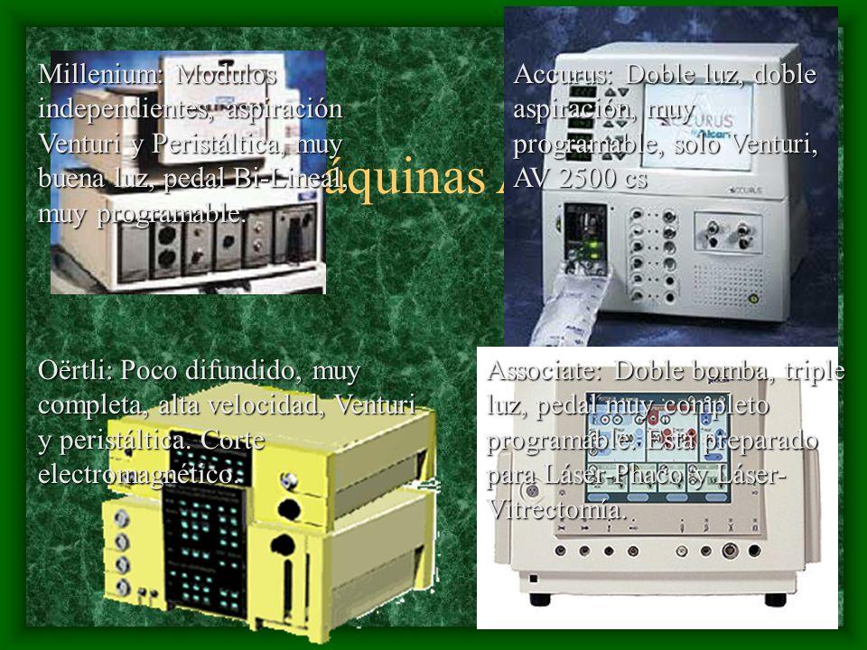 Las Máquinas Actuales Millenium: Modulos independientes, aspiración Venturi y Peristáltica, muy buena luz, pedal Bi-Lineal, muy programable. Oërtli: P