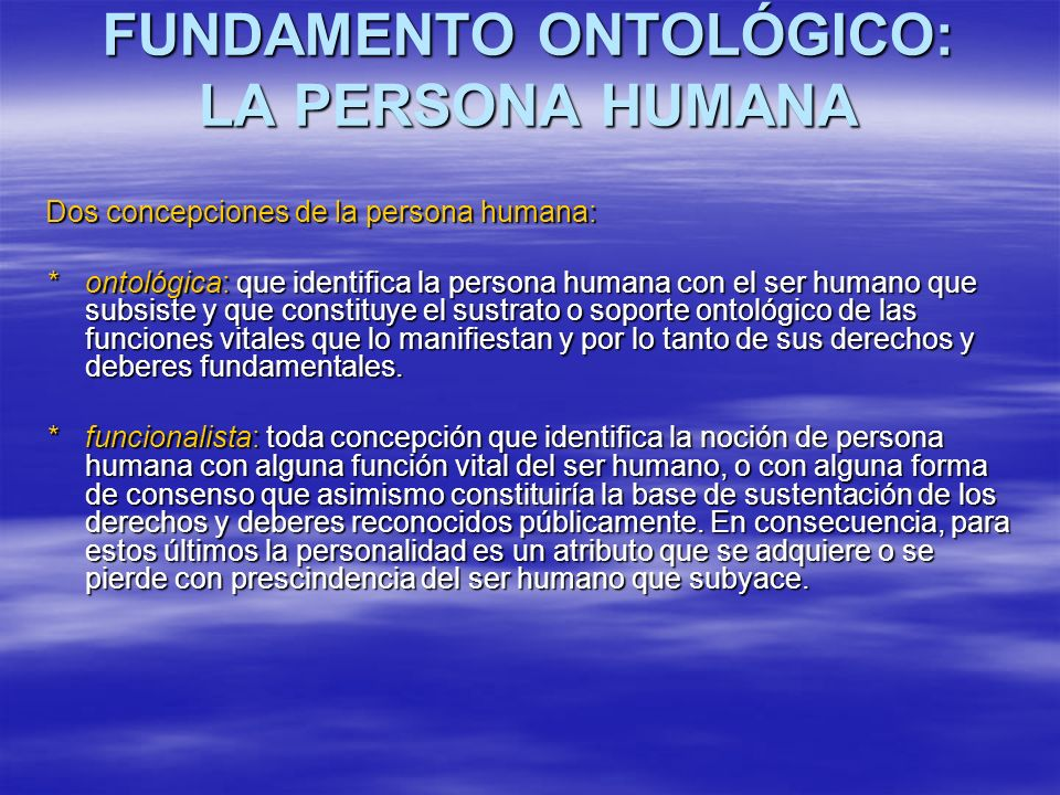 FUNDAMENTO ONTOLÓGICO: LA PERSONA HUMANA FUNDAMENTO ONTOLÓGICO: LA PERSONA HUMANA Dos concepciones de la persona humana: *ontológica: que identifica l