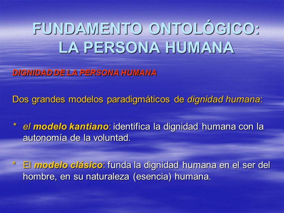 DIGNIDAD DE LA PERSONA HUMANA Dos grandes modelos paradigmáticos de dignidad humana: *el modelo kantiano: identifica la dignidad humana con la autonom