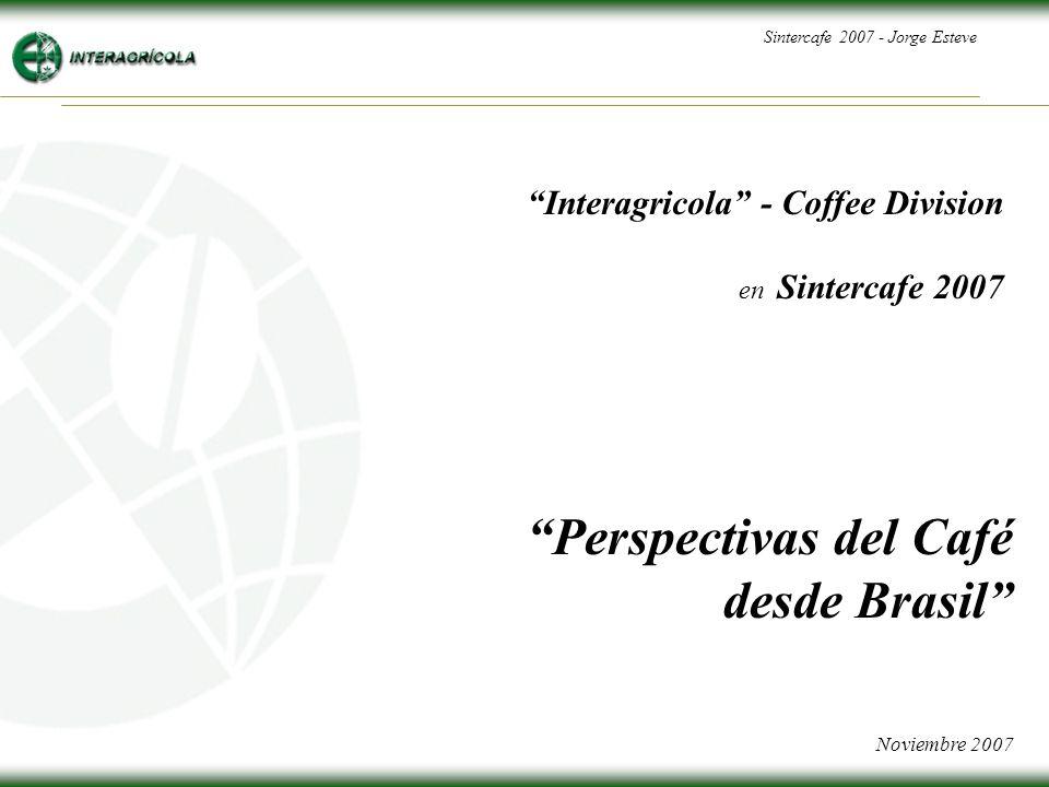 Sintercafe 2007 - Jorge Esteve Perspectivas del Café desde Brasil Noviembre 2007 Interagricola - Coffee Division en Sintercafe 2007