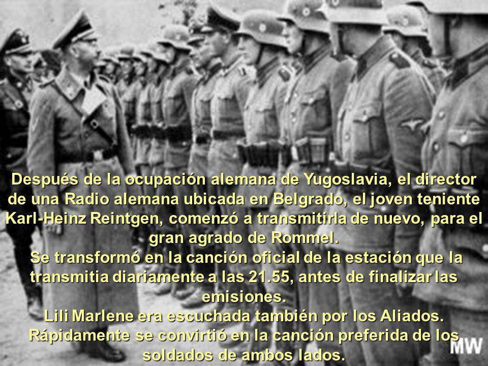 Después de la ocupación alemana de Yugoslavia, el director de una Radio alemana ubicada en Belgrado, el joven teniente Karl-Heinz Reintgen, comenzó a transmitirla de nuevo, para el gran agrado de Rommel.