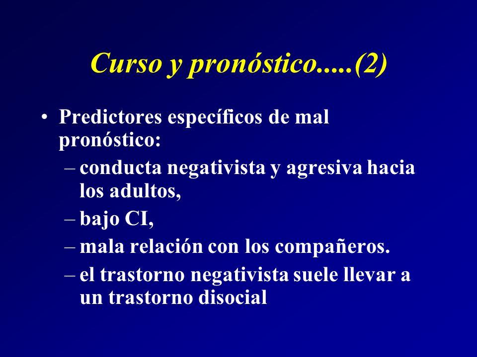 Curso y pronóstico.....(2) Predictores específicos de mal pronóstico: –conducta negativista y agresiva hacia los adultos, –bajo CI, –mala relación con