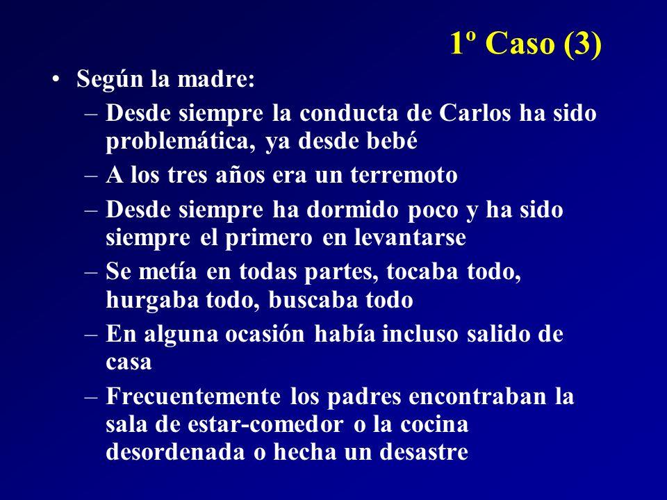 1º Caso (3) Según la madre: –Desde siempre la conducta de Carlos ha sido problemática, ya desde bebé –A los tres años era un terremoto –Desde siempre