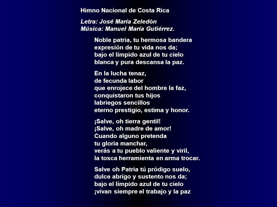 Himno Nacional de Costa Rica Letra: José María Zeledón Música: Manuel María Gutiérrez. Noble patria, tu hermosa bandera expresión de tu vida nos da; b