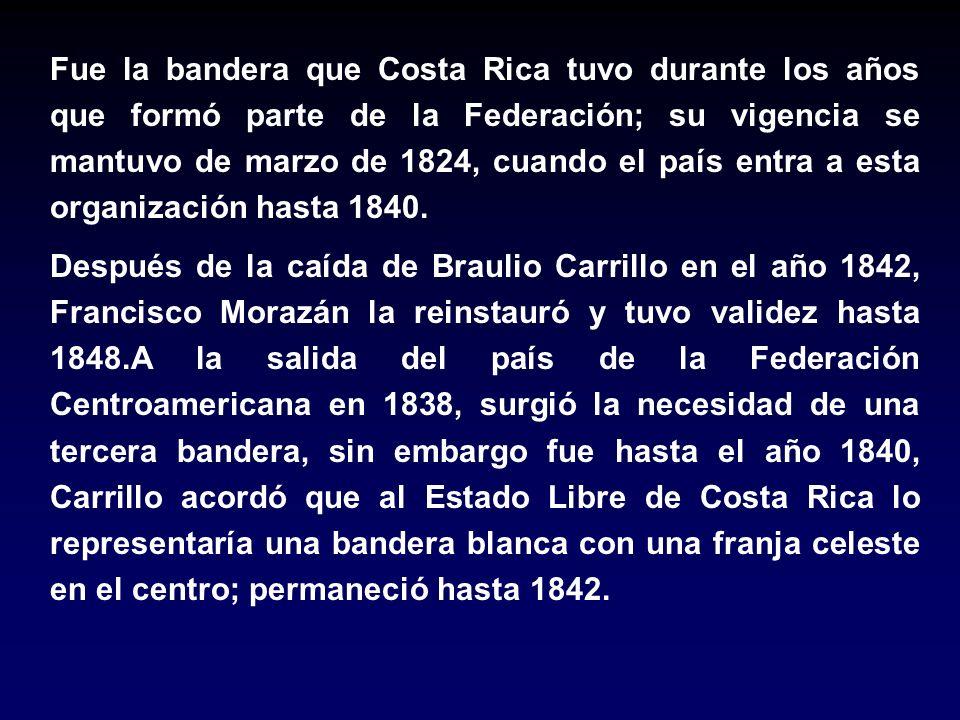 Fue la bandera que Costa Rica tuvo durante los años que formó parte de la Federación; su vigencia se mantuvo de marzo de 1824, cuando el país entra a