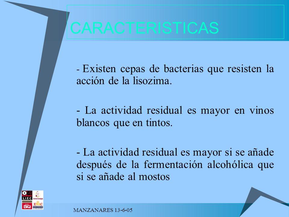 MANZANARES 13-6-05 CARACTERISTICAS - Existen cepas de bacterias que resisten la acción de la lisozima. - La actividad residual es mayor en vinos blanc