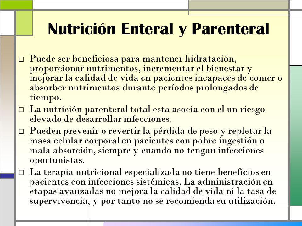Nutrición Enteral y Parenteral Puede ser beneficiosa para mantener hidratación, proporcionar nutrimentos, incrementar el bienestar y mejorar la calidad de vida en pacientes incapaces de comer o absorber nutrimentos durante períodos prolongados de tiempo.