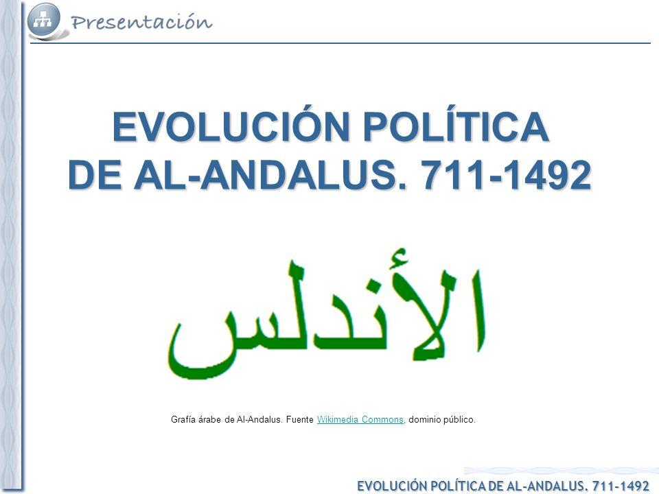 EVOLUCIÓN POLÍTICA DE AL-ANDALUS. 711-1492 Grafía árabe de Al-Andalus. Fuente Wikimedia Commons, dominio público.Wikimedia Commons EVOLUCIÓN POLÍTICA