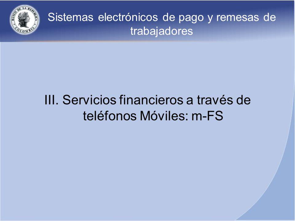 Sistemas electrónicos de pago y remesas de trabajadores III. Servicios financieros a través de teléfonos Móviles: m-FS