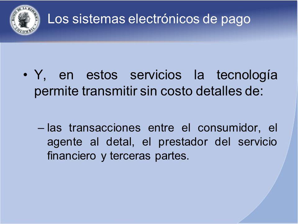 Los sistemas electrónicos de pago Y, en estos servicios la tecnología permite transmitir sin costo detalles de: –las transacciones entre el consumidor