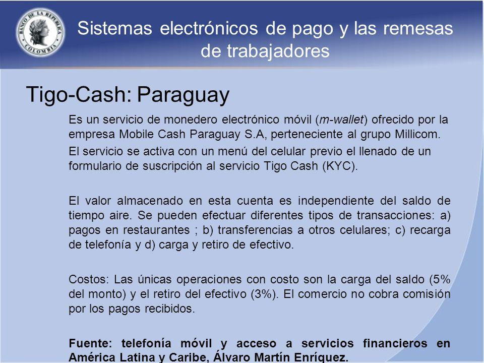 Sistemas electrónicos de pago y las remesas de trabajadores Tigo-Cash: Paraguay Es un servicio de monedero electrónico móvil (m-wallet) ofrecido por l