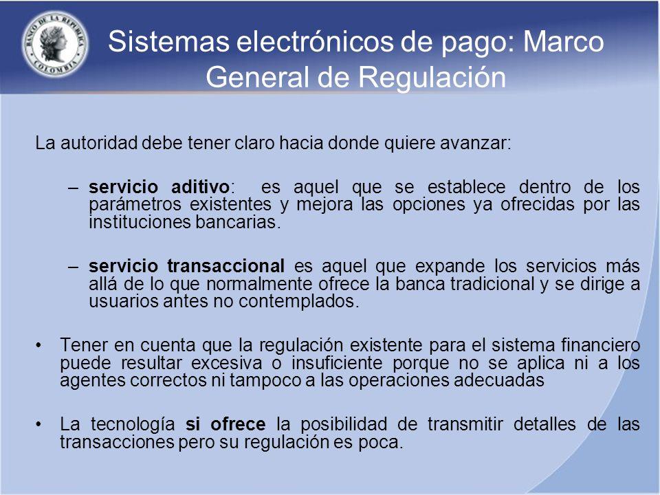 Sistemas electrónicos de pago: Marco General de Regulación La autoridad debe tener claro hacia donde quiere avanzar: –servicio aditivo: es aquel que s