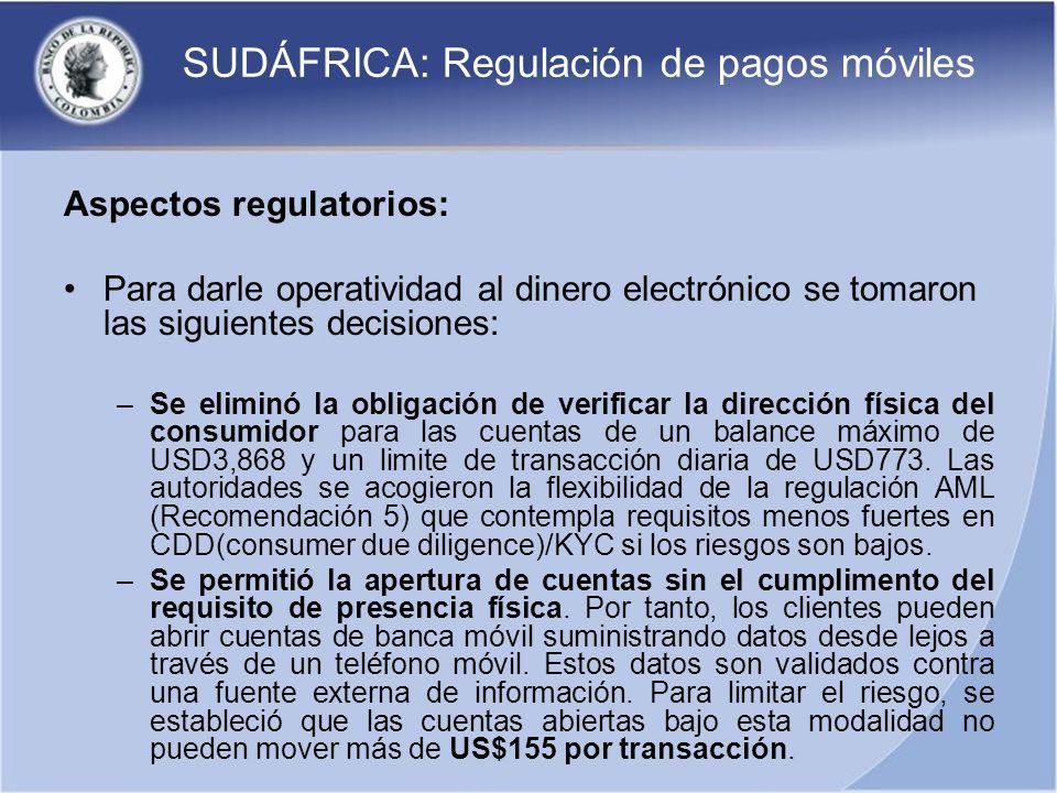 SUDÁFRICA: Regulación de pagos móviles Aspectos regulatorios: Para darle operatividad al dinero electrónico se tomaron las siguientes decisiones: –Se